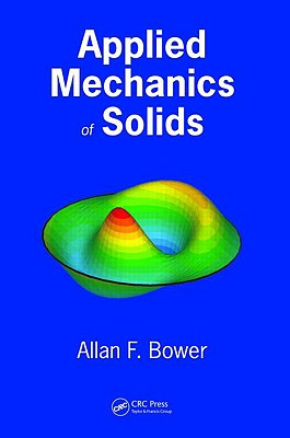 Applied Mechanics of Solids By Bower, Allan F.